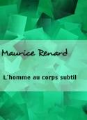 Maurice Renard: L'homme au corps subtil