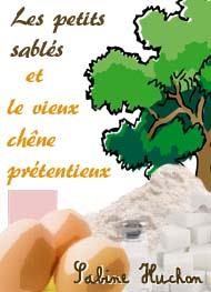 Sabine Huchon - Les petits sablés et le vieux chêne prétentieux