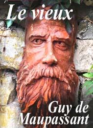 Guy de Maupassant - Le vieux