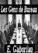 Emile Gaboriau: Les gens de bureau