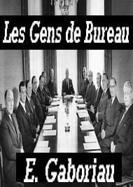 Emile Gaboriau - Les gens de bureau
