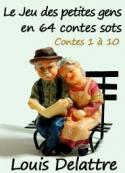 Louis Delattre: Le jeu des petites gens en 64 contes sots. Contes 1 à 10