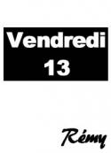 Rémy: Vendredi 13