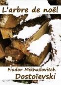 Fedor Dostoïevski: L'arbre de noël de Dostoïevski