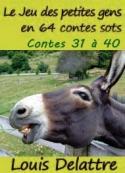 Louis Delattre: Le jeu des petites gens en 64 contes sots. Contes 31 à 40