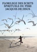 Pere jacques de jesus: Florilège des écrits spirituels du Père Jacques de Jésus