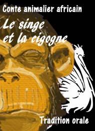 Anonyme - Conte africain- Le singe et la cigogne