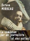 Octave Mirbeau: Le comédien par un journaliste