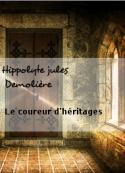 Hippolyte jules Demolière: Le coureur d'héritages