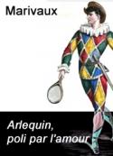 Marivaux: Arlequin, poli par l'amour