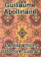 Guillaume Apollinaire: La disparition d'Honoré Subrac