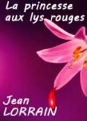 Jean Lorrain: La princesse aux lys rouges