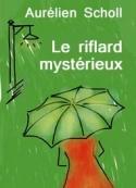 Aurelien Scholl: Le riflard mystérieux