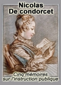 Nicolas De condorcet: Cinq mémoires sur l'instruction publique