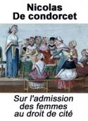 Nicolas de Condorcet: Sur l'admission des femmes au droit de cité