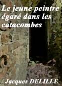 Jacques Delille: Le jeune peintre égaré dans les catacombes