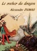 Alexandre Dumas: Le rocher du dragon