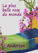 Hans Christian Andersen: La plus belle rose du monde
