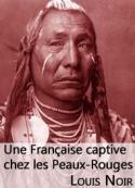 Louis Noir: Une française captive chez les Peaux-Rouges