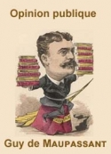 Guy de Maupassant: Opinion publique