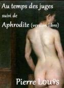 pierre louÿs: Au temps des juges suivi de Aphrodite