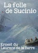 Ernest du Laurens de la Barre : LA FOLLE DE SUCINIO