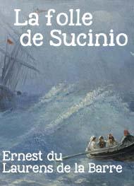 Ernest du Laurens de la Barre  - LA FOLLE DE SUCINIO