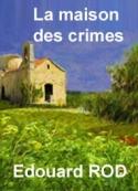 Edouard Rod: La maison des crimes
