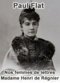 Paul Flat: Nos femmes de lettres – Madame Henri de Régnier