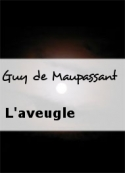 Guy de Maupassant: L'aveugle