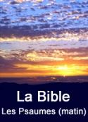 la bible: Les Psaumes (matin)