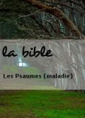 la bible: Les Psaumes (maladie)