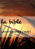 la bible: Les Psaumes (soir)