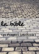 la bible: Les Psaumes (pénitence)