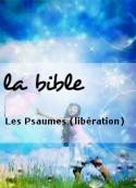 la bible: Les Psaumes (libération)