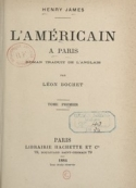 Henry James: L'Américain à Paris (tome 1)