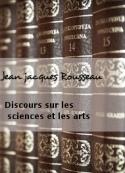 Jean jacques Rousseau: Discours sur les sciences et les arts