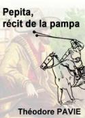 Théodore Pavie: Pepita, récit de la Pampa