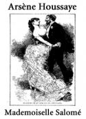 Arsène Houssaye: Mademoiselle Salomé