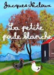 Jacques Nicloux - La petite poule blanche