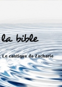 la bible: Le cantique de Zacharie