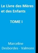 Marceline Desbordes-Valmore: Le Livre des Mères et des Enfants TOME I