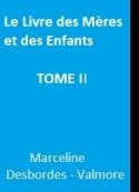 Marceline Desbordes-Valmore: Le Livre des Mères et des Enfants TOME II