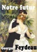 Georges Feydeau: Notre futur