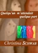 Christina Schwab: Quelqu'un m'attendait quelque part