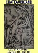 Francois rene De chateaubriand: Les Martyrs, Livres 01-02-03