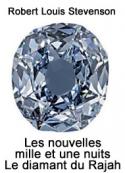 Robert Louis Stevenson: Les nouvelles mille et une nuits Le diamant du Rajah