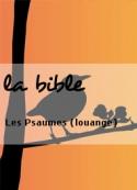 la bible: Les Psaumes (louange)