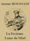 Arsène Houssaye: La Sixième Lune De Miel