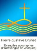 Pierre gustave Brunet: Evangiles apocryphes (Protévangile de Jacques)